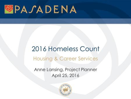 2016 Homeless Count Housing & Career Services Anne Lansing, Project Planner April 25, 2016.