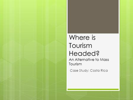 Where is Tourism Headed? An Alternative to Mass Tourism Case Study: Costa Rica.