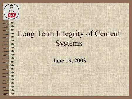 Long Term Integrity of Cement Systems June 19, 2003.
