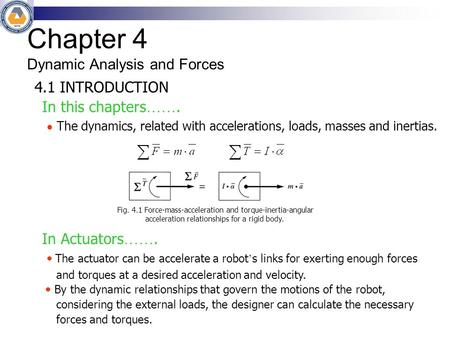 Chapter 4 Dynamic Analysis and Forces 4.1 INTRODUCTION In this chapters …….  The dynamics, related with accelerations, loads, masses and inertias. In.