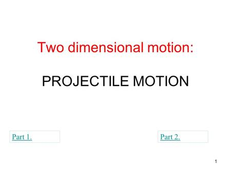 Two dimensional motion: PROJECTILE MOTION