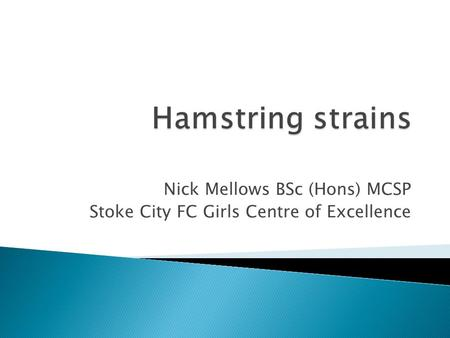 Nick Mellows BSc (Hons) MCSP Stoke City FC Girls Centre of Excellence.