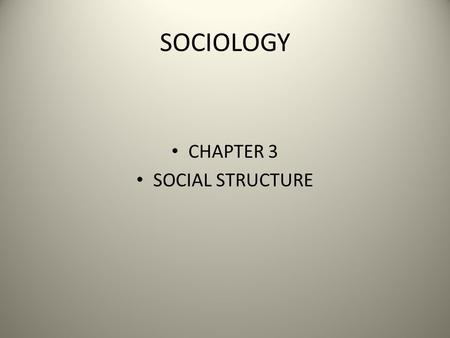 SOCIOLOGY CHAPTER 3 SOCIAL STRUCTURE. SECTION 1 SOCIAL STRUCTURE THE INTERRELATED STATUSES AND ROLES THAT GUIDE HUMAN INTERACTION.