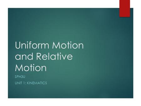 Uniform Motion and Relative Motion SPH3U UNIT 1: KINEMATICS.