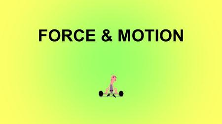FORCE & MOTION. I. Force Definition – a push or pull Measured in Newtons (N) – by a spring scale.