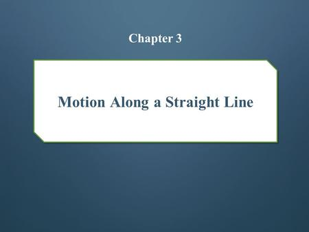 Motion Along a Straight Line Chapter 3. Position, Displacement, and Average Velocity Kinematics is the classification and comparison of motions For this.