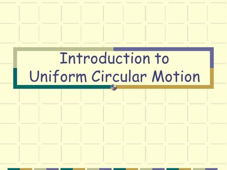 Introduction to Uniform Circular Motion Uniform Circular Motion An object moves at uniform speed in a circle of constant radius. Uniform circular motion.