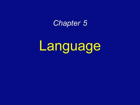 Chapter 5 Language. What is language?