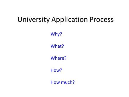 University Application Process Why? What? Where? How? How much?