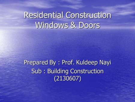 Residential Construction Windows & Doors Prepared By : Prof. Kuldeep Nayi Sub : Building Construction (2130607)