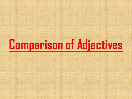 Comparison of Adjectives Forming the Comparative.