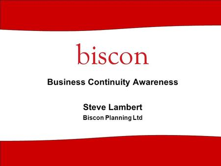 Business Continuity Awareness Steve Lambert Biscon Planning Ltd.
