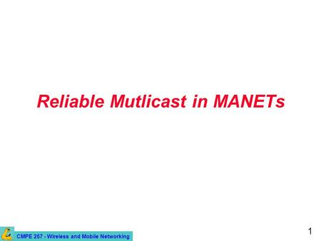 CMPE 257 - Wireless and Mobile Networking 1 Reliable Mutlicast in MANETs.