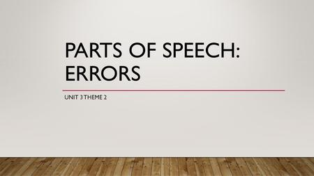 PARTS OF SPEECH: ERRORS UNIT 3 THEME 2. LACK OF CONCORD (NUMBER) Lack of concord number. The number of the subject should agree with the number of the.