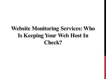Website Monitoring Services: Who Is Keeping Your Web Host In Check?