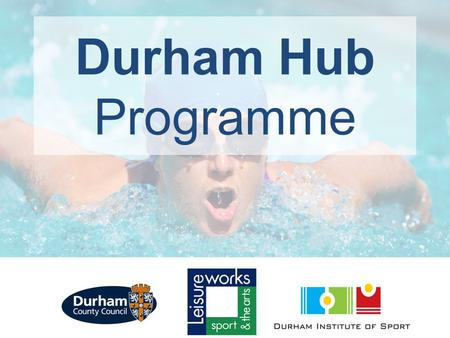 Durham Hub Programme. Vision A clearly defined and recognised performance pathway for County Durham leading to the N&D Beacon Programme Tailored programme.