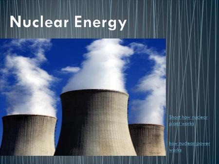 Short how nuclear plant works how nuclear power works.