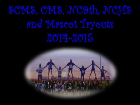 SCMS, CMS, NC9th, NCHS and Mascot Tryouts 2014-2015.