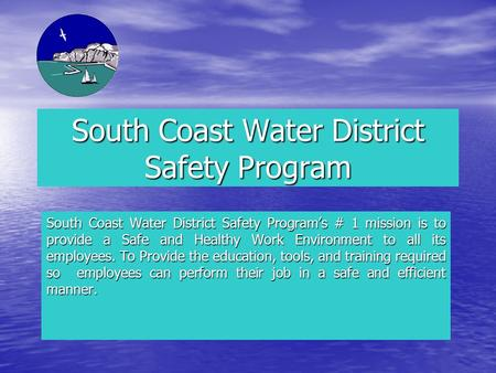 South Coast Water District Safety Program South Coast Water District Safety Program's # 1 mission is to provide a Safe and Healthy Work Environment to.