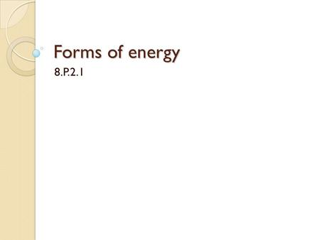 Forms of energy 8.P.2.1. Warm up Chemical reactions form new substances by breaking and making: A. New chemical bonds B. New solutions C. New mixtures.