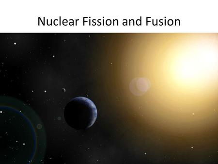 Nuclear Fission and Fusion. Nuclear Reactions Nuclear reactions deal with interactions between the nuclei of atoms Both fission and fusion processes deal.