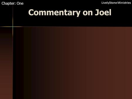 Commentary on Joel Chapter: One LivelyStone Ministries.