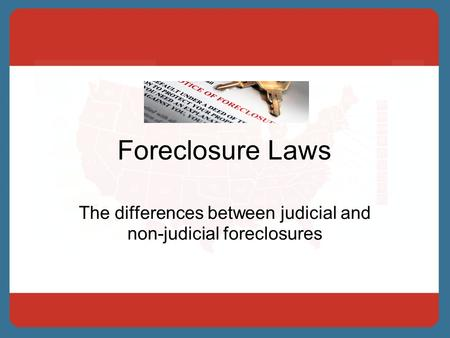 Foreclosure Laws The differences between judicial and non-judicial foreclosures.