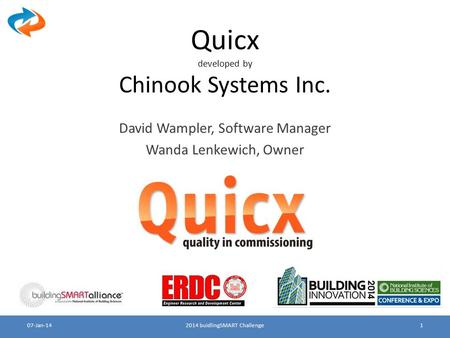 Quicx developed by Chinook Systems Inc. David Wampler, Software Manager Wanda Lenkewich, Owner 2014 buidlingSMART Challenge107-Jan-14.