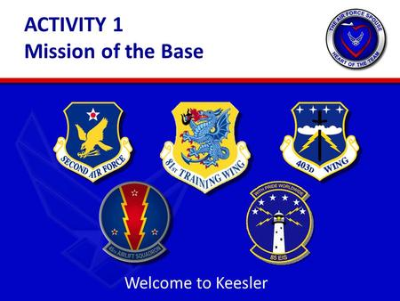 ACTIVITY 1 Mission of the Base Welcome to Keesler.