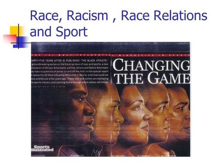 Race, Racism, Race Relations and Sport. The End of Racism Racism is not the main problem facing blacks! Destructive and pathological cultural patterns.