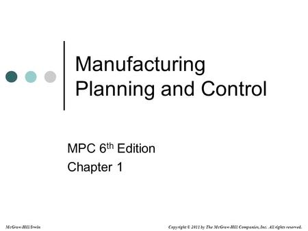 Copyright © 2011 by The McGraw-Hill Companies, Inc. All rights reserved. McGraw-Hill/Irwin Manufacturing Planning and Control MPC 6 th Edition Chapter.
