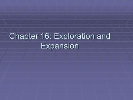 Chapter 16: Exploration and Expansion. Chapter 16 Section 1: Voyages of Discovery.