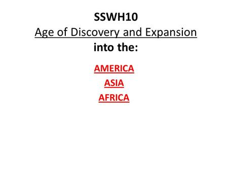 SSWH10 Age of Discovery and Expansion into the: AMERICA ASIA AFRICA.