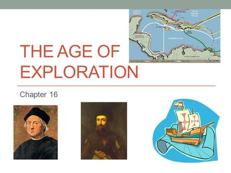 THE AGE OF EXPLORATION Chapter 16. Reasons for European Exploration: God, Glory, & Gold!  Crusades  Exposed Europeans to the goods of the far east 