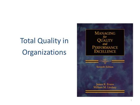 Total Quality in Organizations 1. Growth of Modern Quality Management 2 Manufacturing quality Improved product designs Service quality Performance excellence.