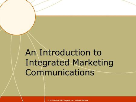 An Introduction to Integrated Marketing Communications © 2007 McGraw-Hill Companies, Inc., McGraw-Hill/Irwin.