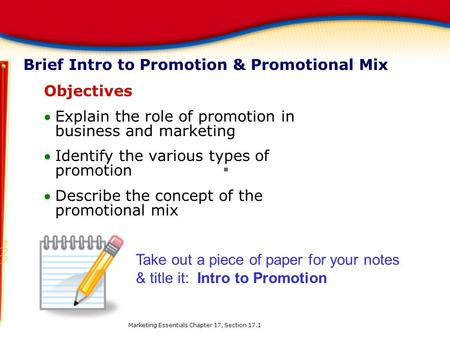 Brief Intro to Promotion & Promotional Mix Objectives Explain the role of promotion in business and marketing Identify the various types of promotion.