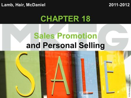 Chapter 18 Copyright ©2012 by Cengage Learning Inc. All rights reserved 1 Lamb, Hair, McDaniel CHAPTER 18 Sales Promotion and Personal Selling 2011-2012.