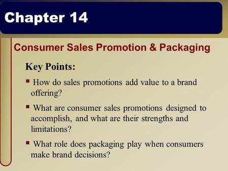 Chapter 14 Consumer Sales Promotion & Packaging Key Points:  How do sales promotions add value to a brand offering?  What are consumer sales promotions.