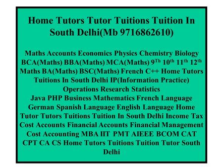 Home Tutors Tutor Tuitions Tuition In South Delhi(Mb 9716862610) Maths Accounts Economics Physics Chemistry Biology BCA(Maths) BBA(Maths) MCA(Maths) 9.