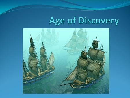 What was the Age of Discovery? A time period when Europeans began to explore the rest of the world Improvements in mapmaking, shipbuilding, and navigation.