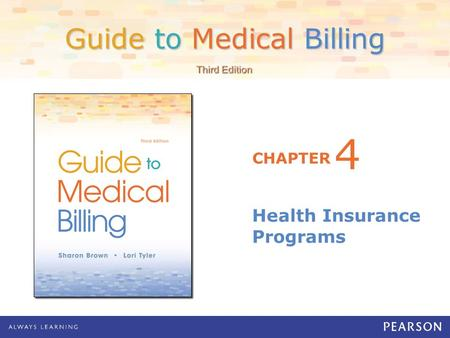 Guide to Medical Billing CHAPTER Third Edition Health Insurance Programs 4.