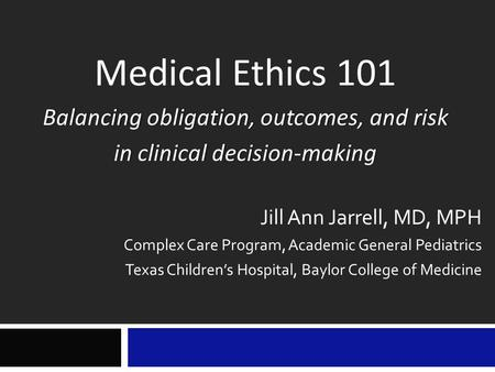 Medical Ethics 101 Balancing obligation, outcomes, and riskBalancing obligation, outcomes, and risk in clinical decision-makingin clinical decision-making.