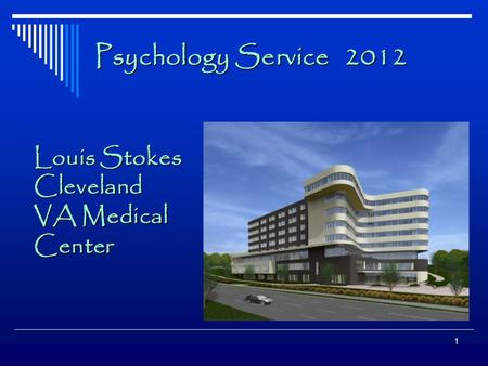 1 Psychology Service 2012 Louis Stokes Cleveland VA Medical Center.