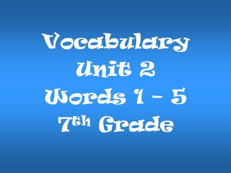 Vocabulary Unit 2 Words 1 – 5 7 th Grade. My teachers are always available for extra help after school! AvailableAvailable: (adj.) ready for use, at hand.
