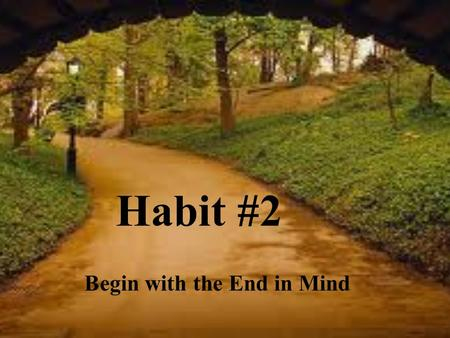 Habit #2 Begin with the End in Mind. 1. 1. Destiny.