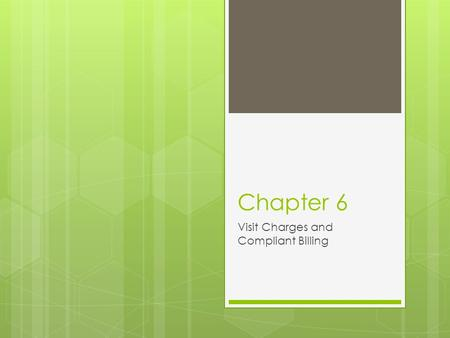 Chapter 6 Visit Charges and Compliant Billing. Compliant Billing  Following guidelines for correct coding  Code Linkage  Necessary Treatments.