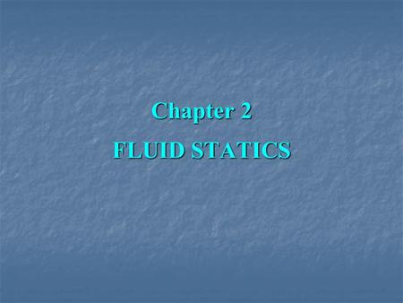 Chapter 2 FLUID STATICS. The science <strong>of</strong> fluid statics will be treat in two parts: the study <strong>of</strong> pressure and its variation throughout a fluid; the study.