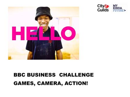 BBC BUSINESS CHALLENGE GAMES, CAMERA, ACTION!. SESSION 5 Pitch Perfect GAMES, CAMERA, ACTION!