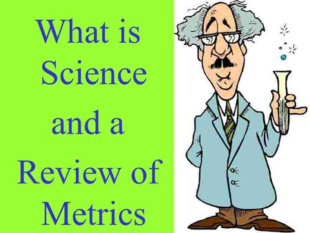 What is Science and a Review of Metrics. WHAT ARE SPIDERS?